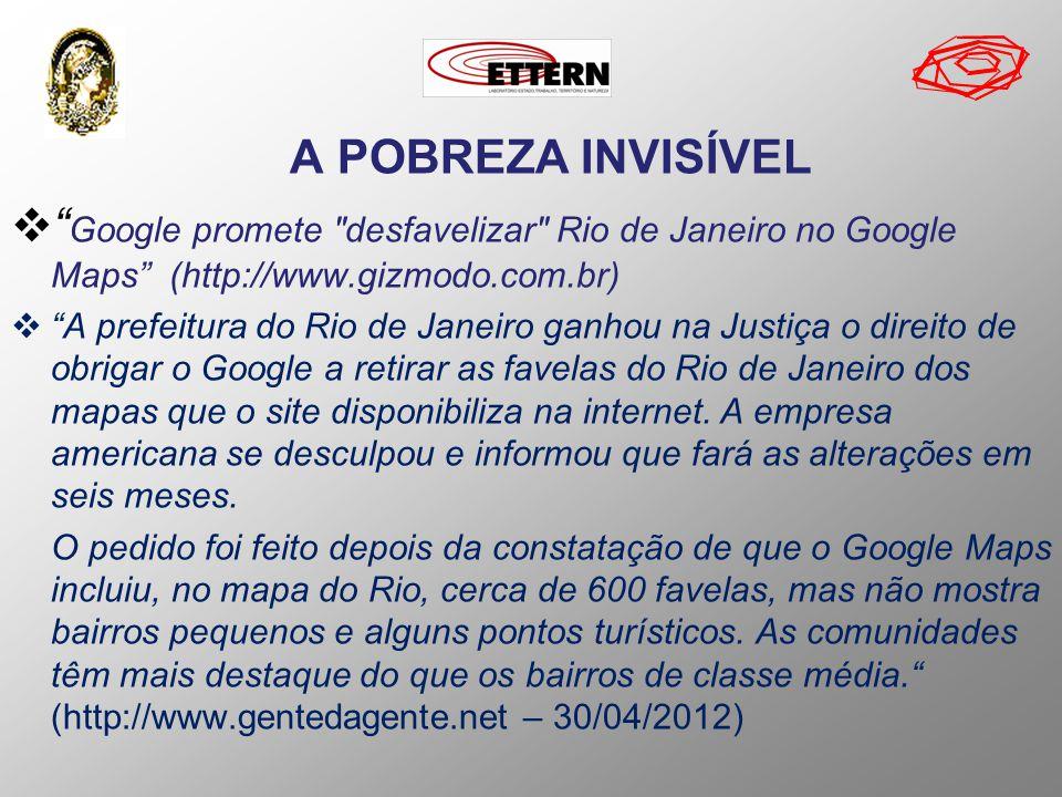 A POBREZA INVISÍVEL Google promete desfavelizar Rio de Janeiro no Google Maps (http://www.gizmodo.com.br)