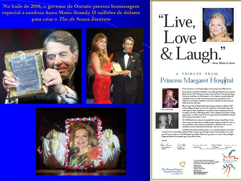No baile de 2008, o governo de Ontario prestou homenagem especial a saudosa Anna Maria doando 15 milhões de dolares para criar o The de Souza Institute