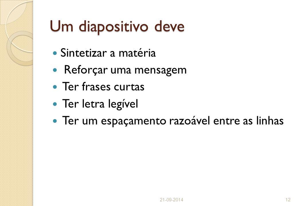 Um diapositivo deve Sintetizar a matéria Reforçar uma mensagem