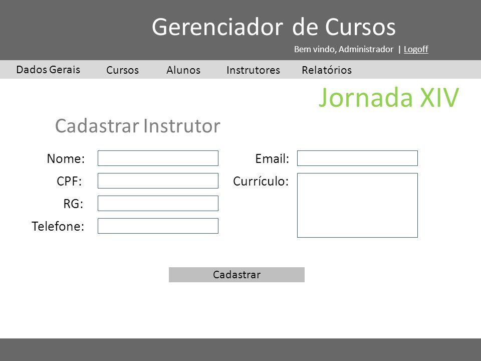 Jornada XIV Gerenciador de Cursos Cadastrar Instrutor Nome: Email: