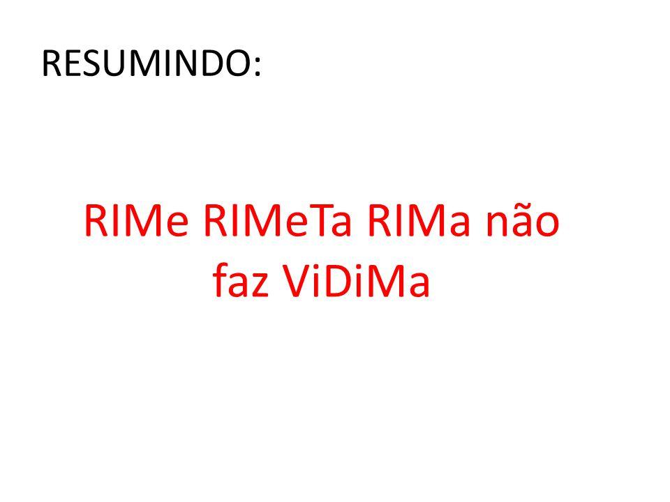 RIMe RIMeTa RIMa não faz ViDiMa