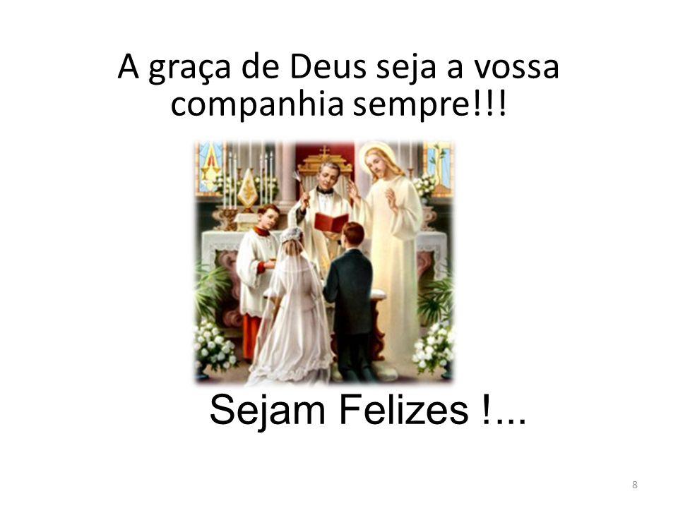 A graça de Deus seja a vossa companhia sempre!!!