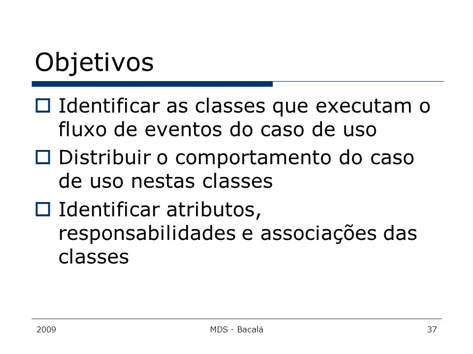 Objetivos Identificar as classes que executam o fluxo de eventos do caso de uso. Distribuir o comportamento do caso de uso nestas classes.