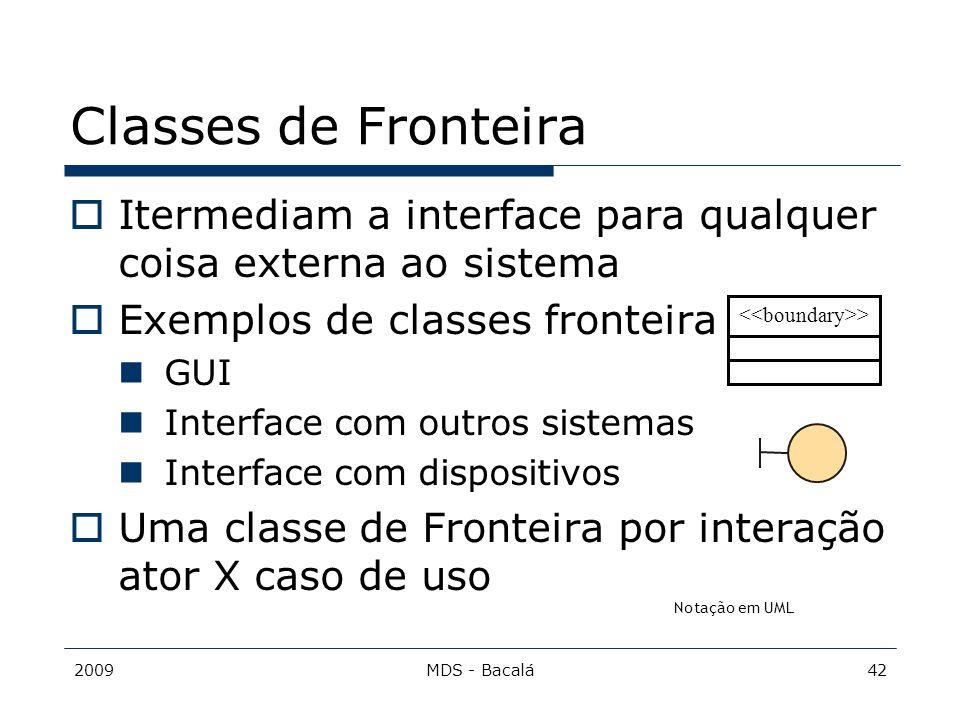 Classes de Fronteira Itermediam a interface para qualquer coisa externa ao sistema. Exemplos de classes fronteira.