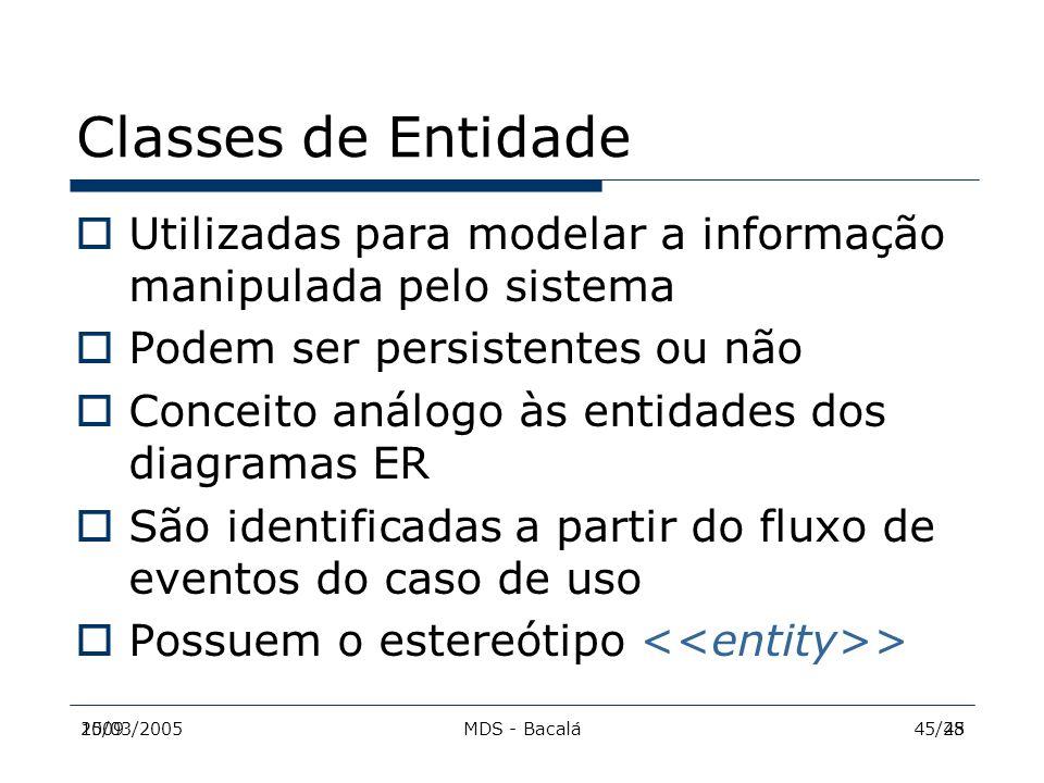Classes de Entidade Utilizadas para modelar a informação manipulada pelo sistema. Podem ser persistentes ou não.
