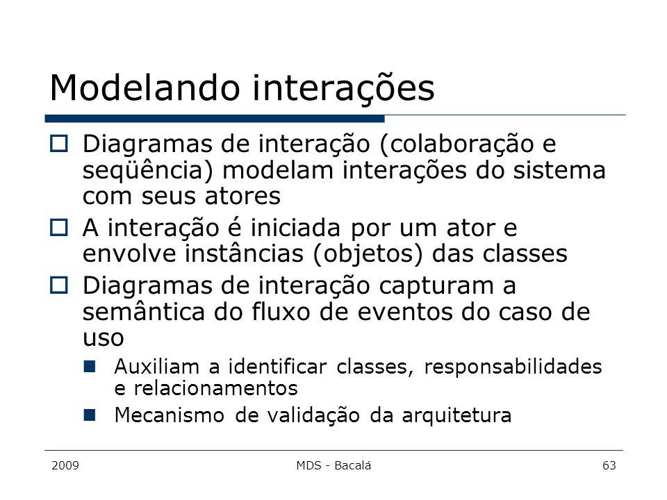 Modelando interações Diagramas de interação (colaboração e seqüência) modelam interações do sistema com seus atores.