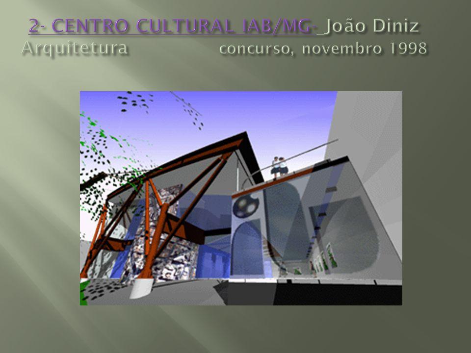 2- CENTRO CULTURAL IAB/MG- João Diniz Arquitetura concurso, novembro 1998