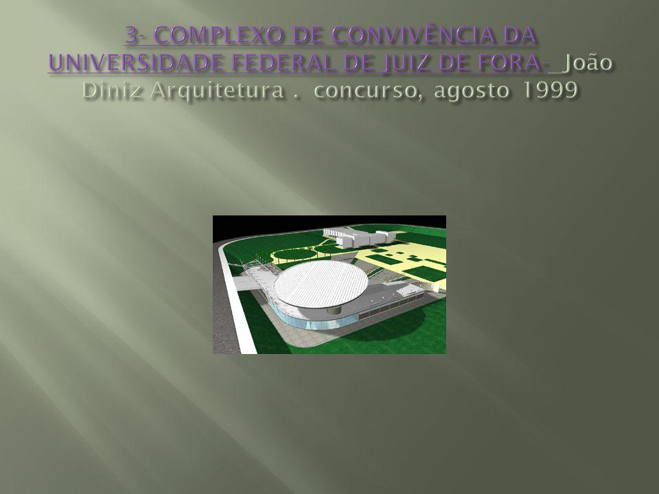 3- COMPLEXO DE CONVIVÊNCIA DA UNIVERSIDADE FEDERAL DE JUIZ DE FORA- João Diniz Arquitetura .