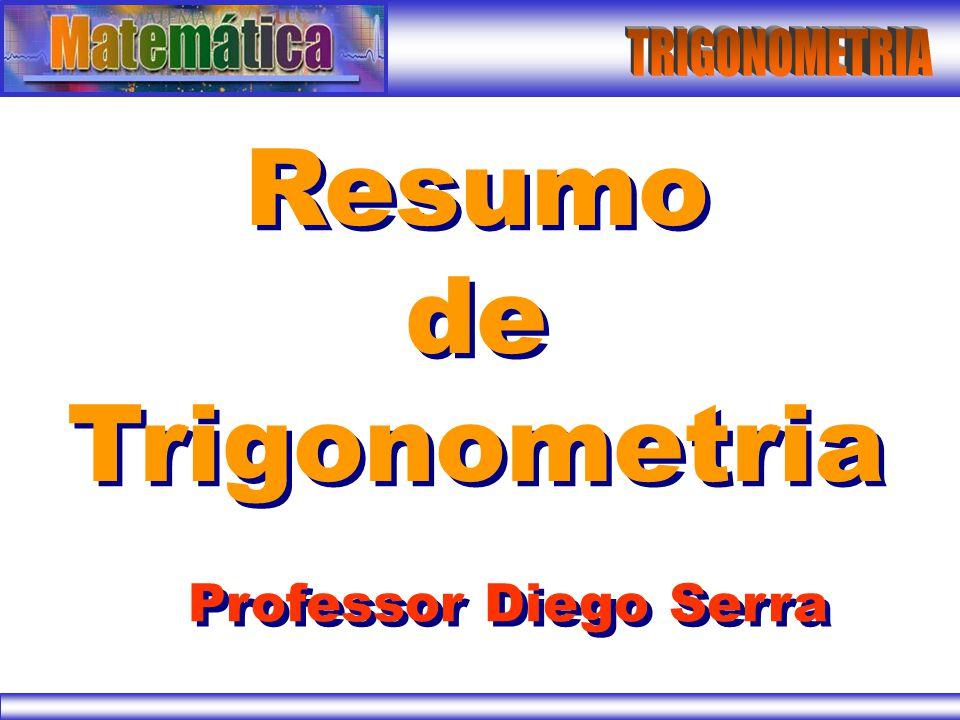 TRIGONOMETRIA Resumo de Trigonometria Professor Diego Serra