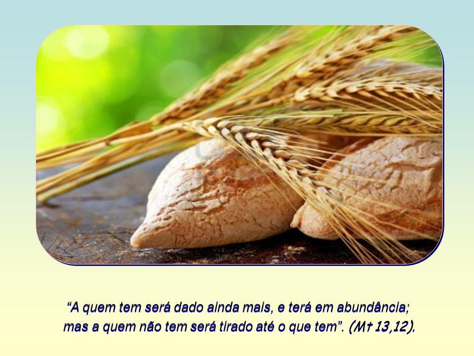 A quem tem será dado ainda mais, e terá em abundância;