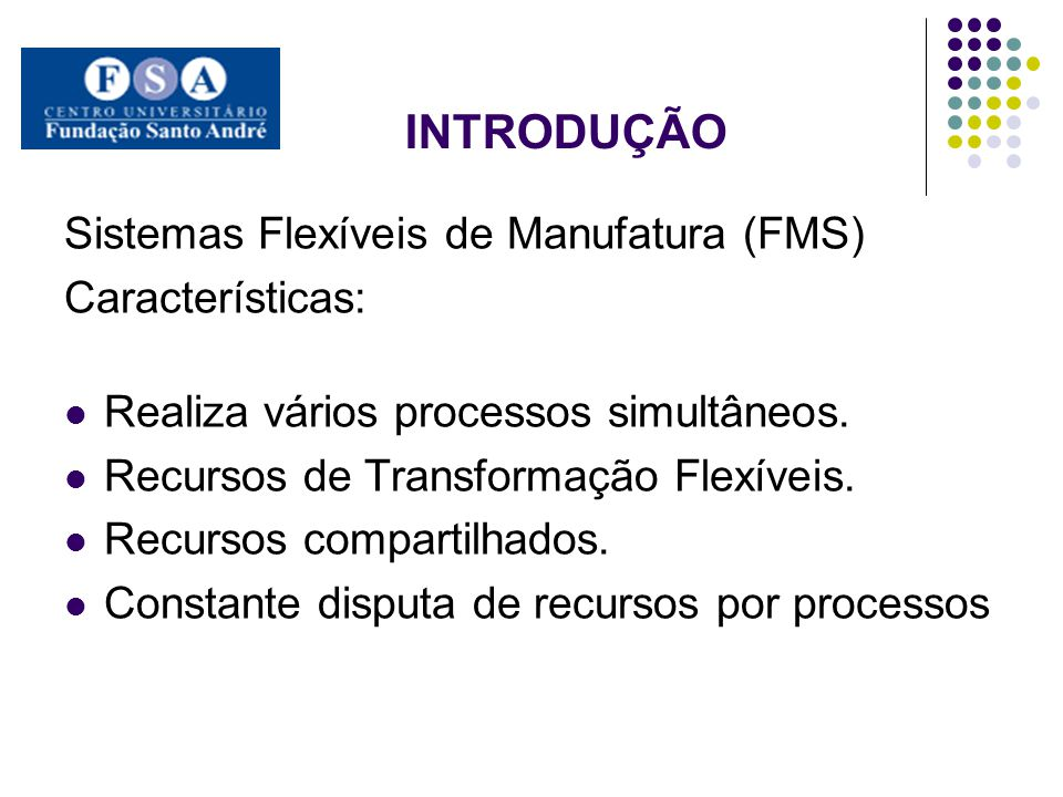 INTRODUÇÃO Sistemas Flexíveis de Manufatura (FMS) Características: