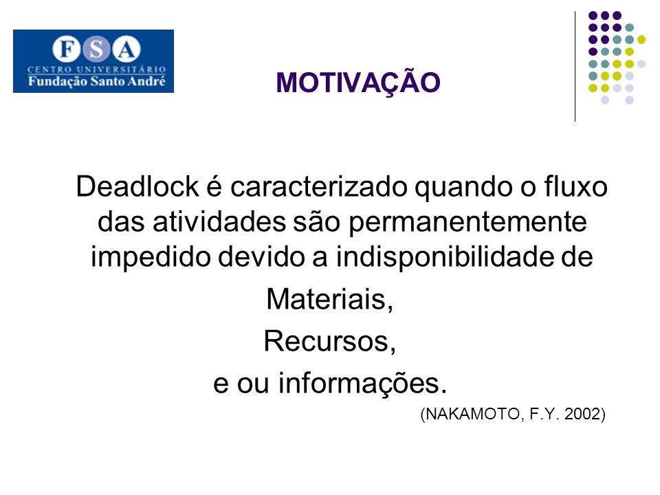 MOTIVAÇÃO Deadlock é caracterizado quando o fluxo das atividades são permanentemente impedido devido a indisponibilidade de.