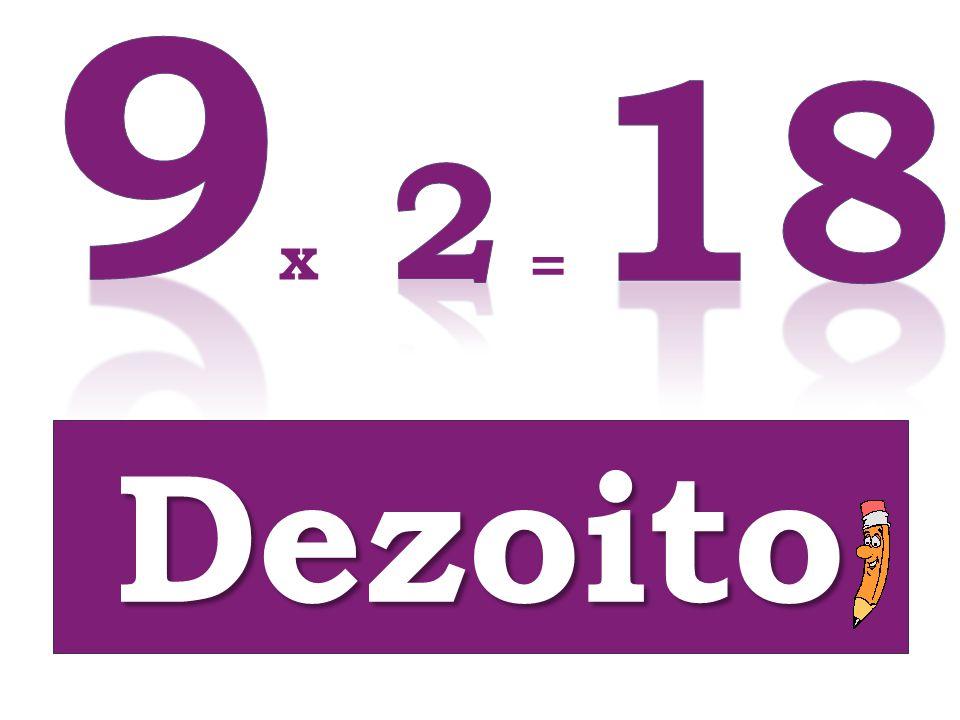 9 18 2 x = Dezoito