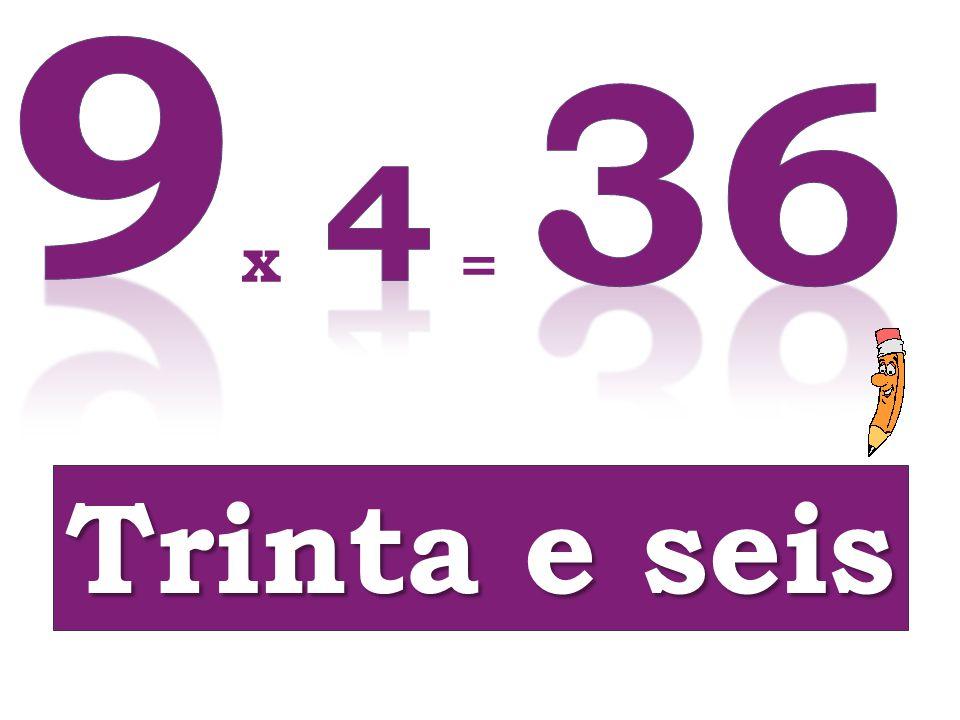 9 36 4 x = Trinta e seis