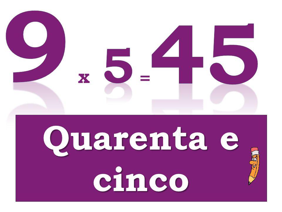 9 45 5 x = Quarenta e cinco