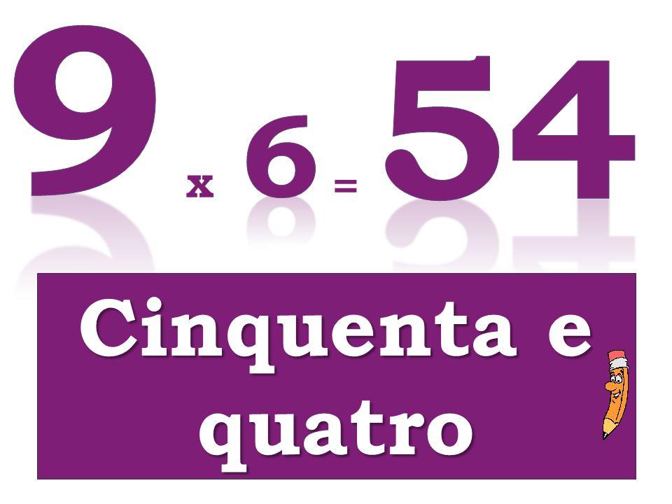 9 54 6 x = Cinquenta e quatro