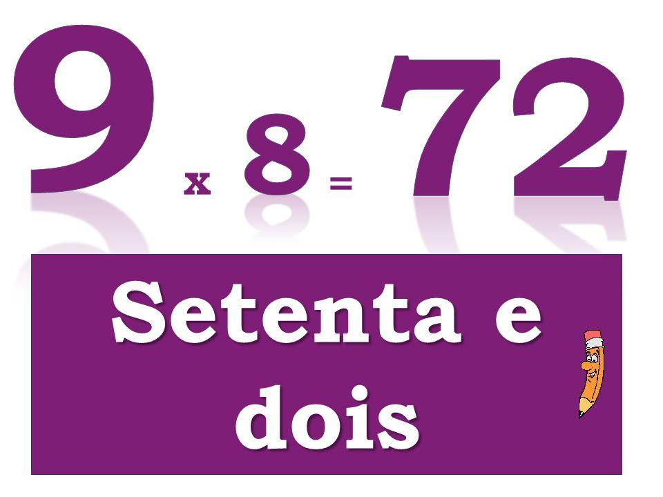 9 72 8 x = Setenta e dois