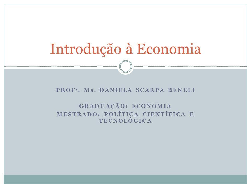 Introdução à Economia Profa. Ms. Daniela scarpa beneli
