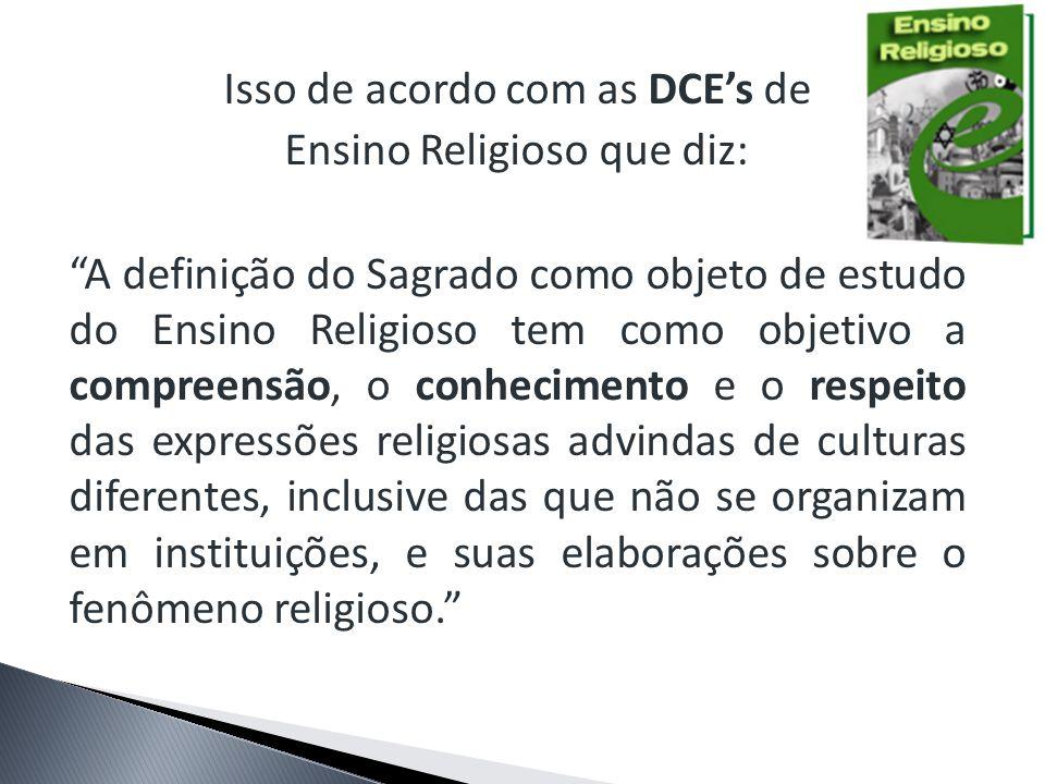 Isso de acordo com as DCE's de Ensino Religioso que diz: