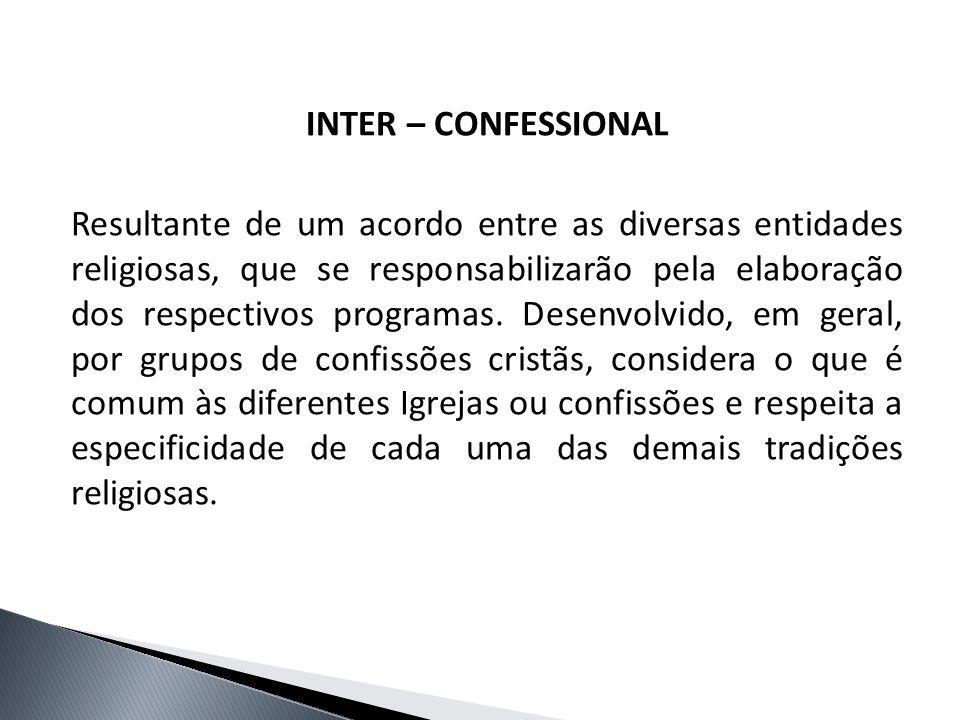 INTER – CONFESSIONAL Resultante de um acordo entre as diversas entidades religiosas, que se responsabilizarão pela elaboração dos respectivos programas.
