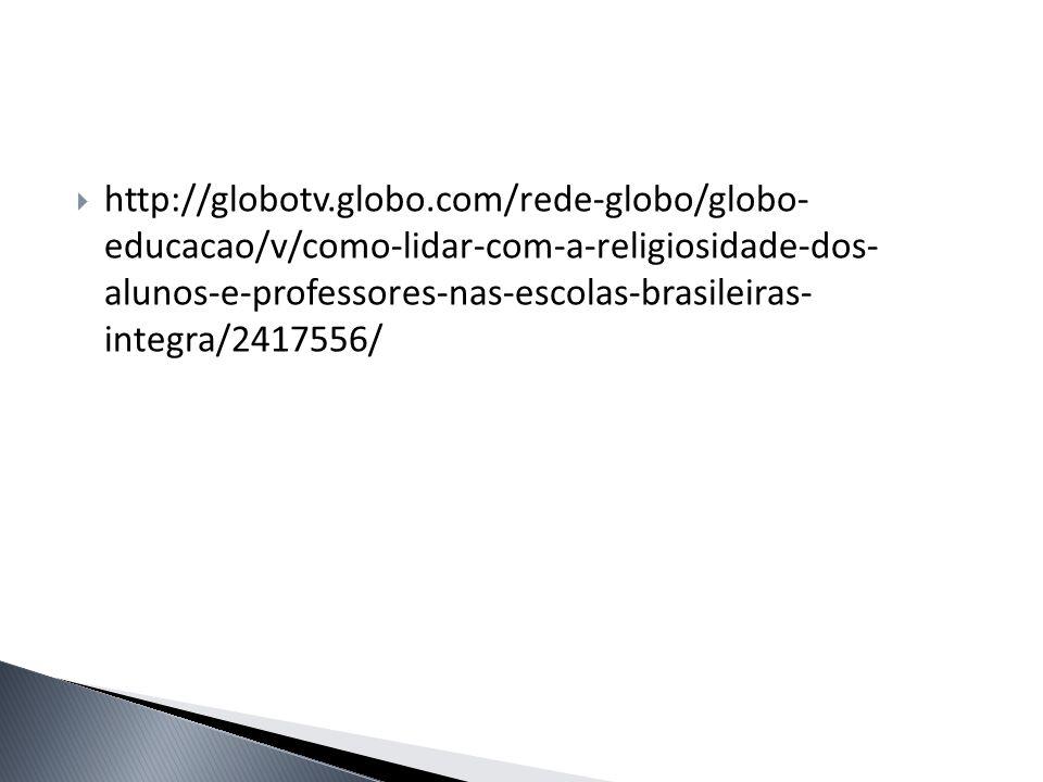 http://globotv.globo.com/rede-globo/globo- educacao/v/como-lidar-com-a-religiosidade-dos- alunos-e-professores-nas-escolas-brasileiras- integra/2417556/