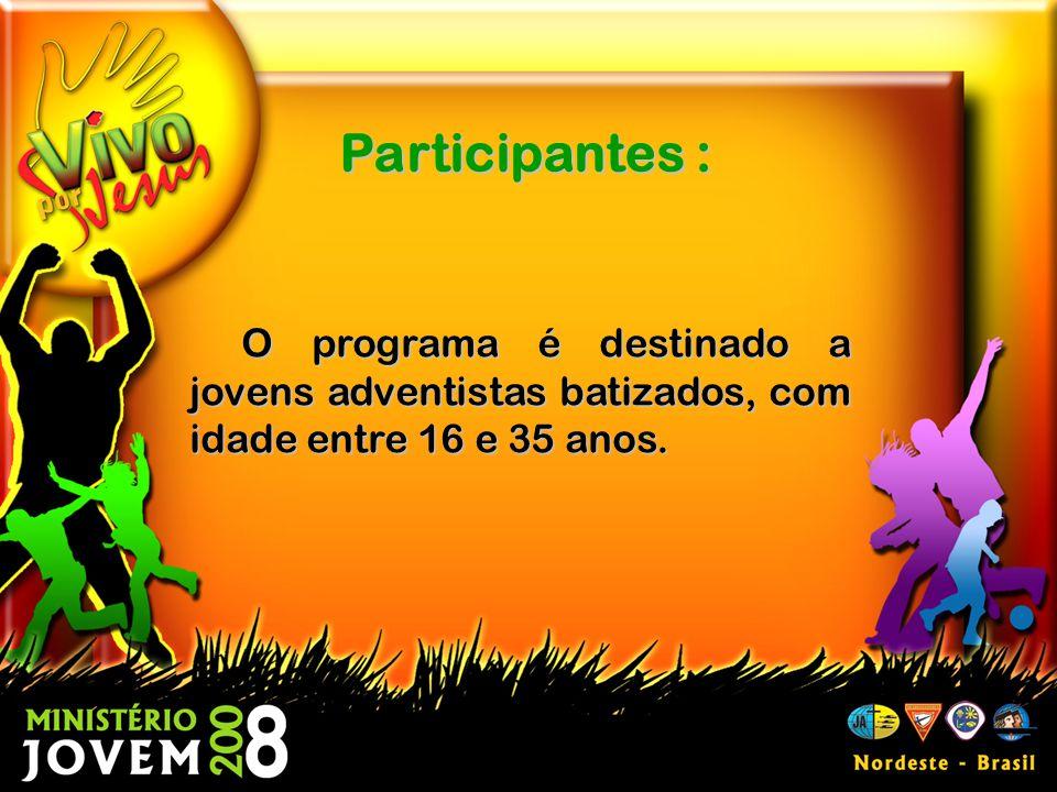 Participantes : O programa é destinado a jovens adventistas batizados, com idade entre 16 e 35 anos.