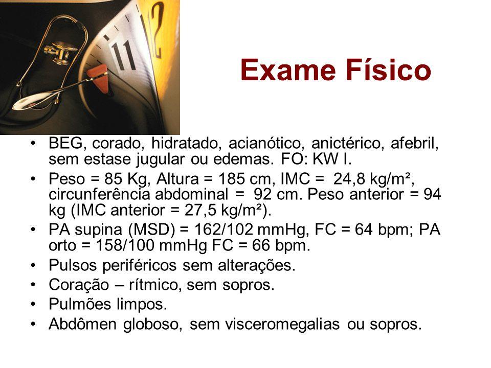 Exame Físico BEG, corado, hidratado, acianótico, anictérico, afebril, sem estase jugular ou edemas. FO: KW I.