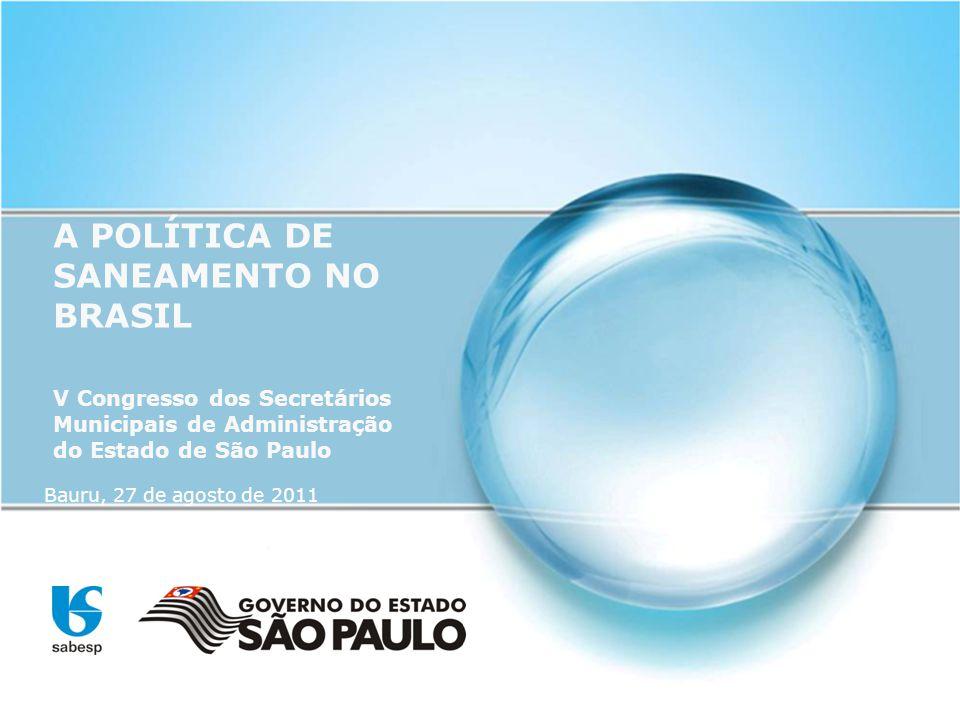 A POLÍTICA DE SANEAMENTO NO BRASIL V Congresso dos Secretários Municipais de Administração do Estado de São Paulo