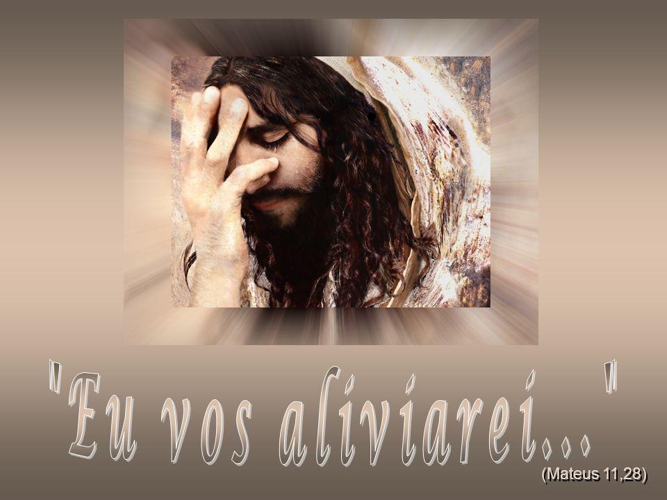 Eu vos aliviarei... (Mateus 11,28) 1