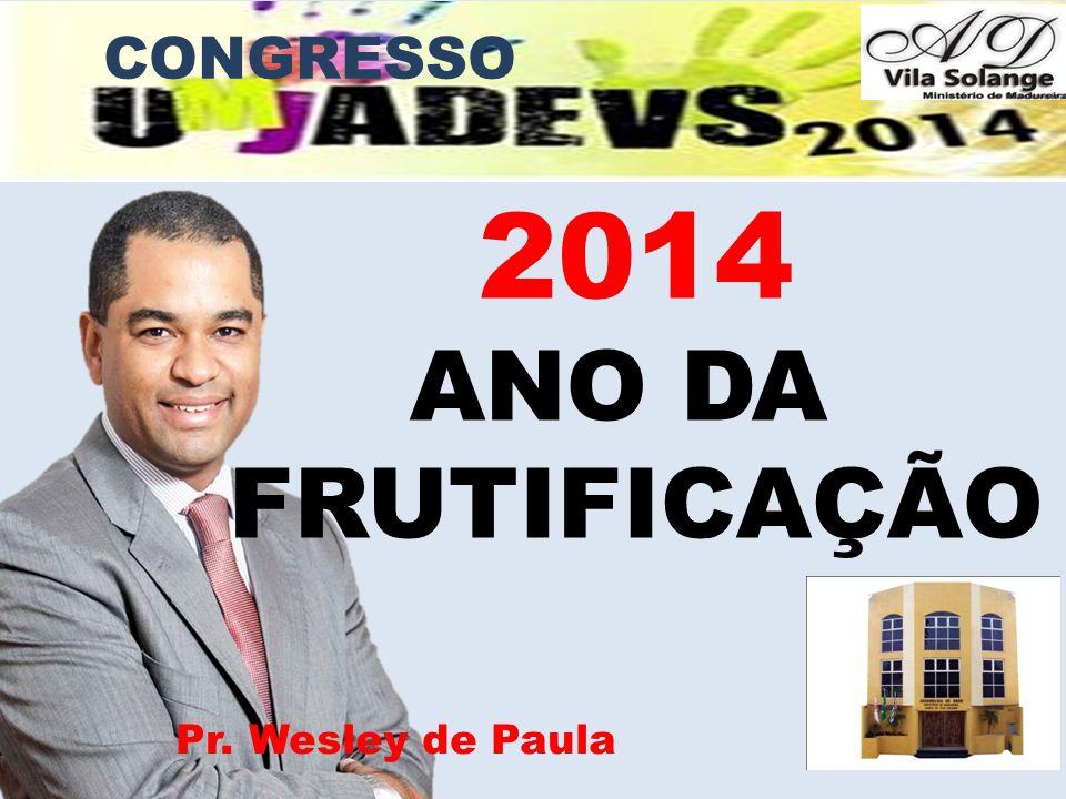 CONGRESSO 2014 ANO DA FRUTIFICAÇÃO Pr. Wesley de Paula