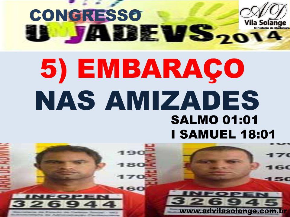 5) EMBARAÇO NAS AMIZADES CONGRESSO SALMO 01:01 I SAMUEL 18:01