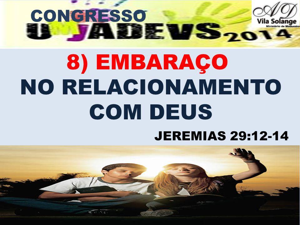 8) EMBARAÇO NO RELACIONAMENTO COM DEUS CONGRESSO JEREMIAS 29:12-14