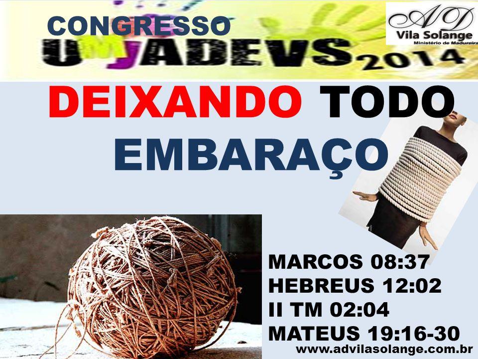DEIXANDO TODO EMBARAÇO CONGRESSO MARCOS 08:37 HEBREUS 12:02