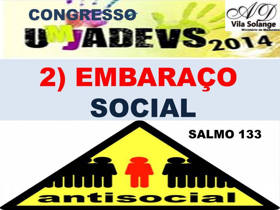 CONGRESSO 2) EMBARAÇO SOCIAL SALMO 133 www.advilasolange.com.br