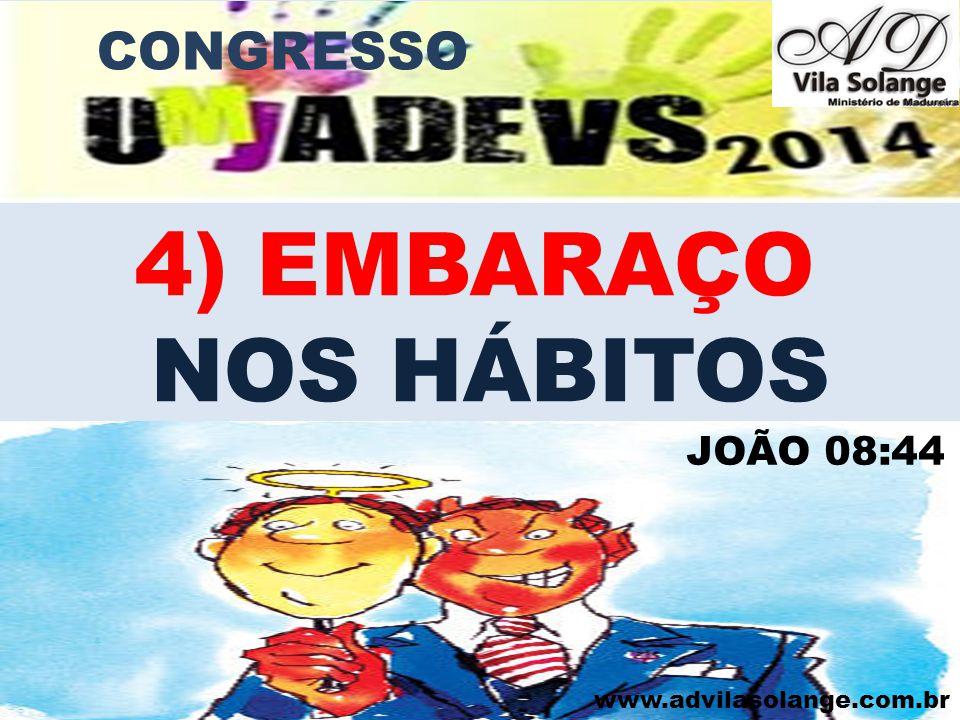 CONGRESSO 4) EMBARAÇO NOS HÁBITOS JOÃO 08:44 www.advilasolange.com.br