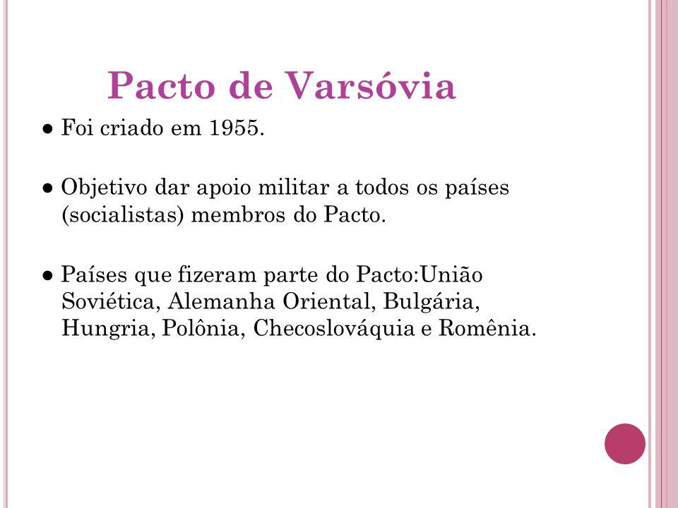 Pacto de Varsóvia ● Foi criado em 1955