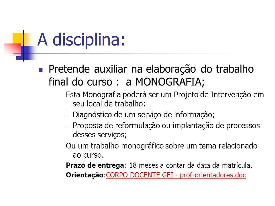 A disciplina: Pretende auxiliar na elaboração do trabalho final do curso : a MONOGRAFIA;