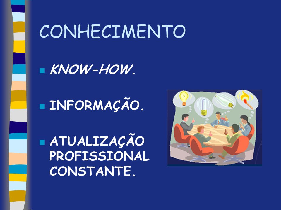 CONHECIMENTO KNOW-HOW. INFORMAÇÃO. ATUALIZAÇÃO PROFISSIONAL CONSTANTE.