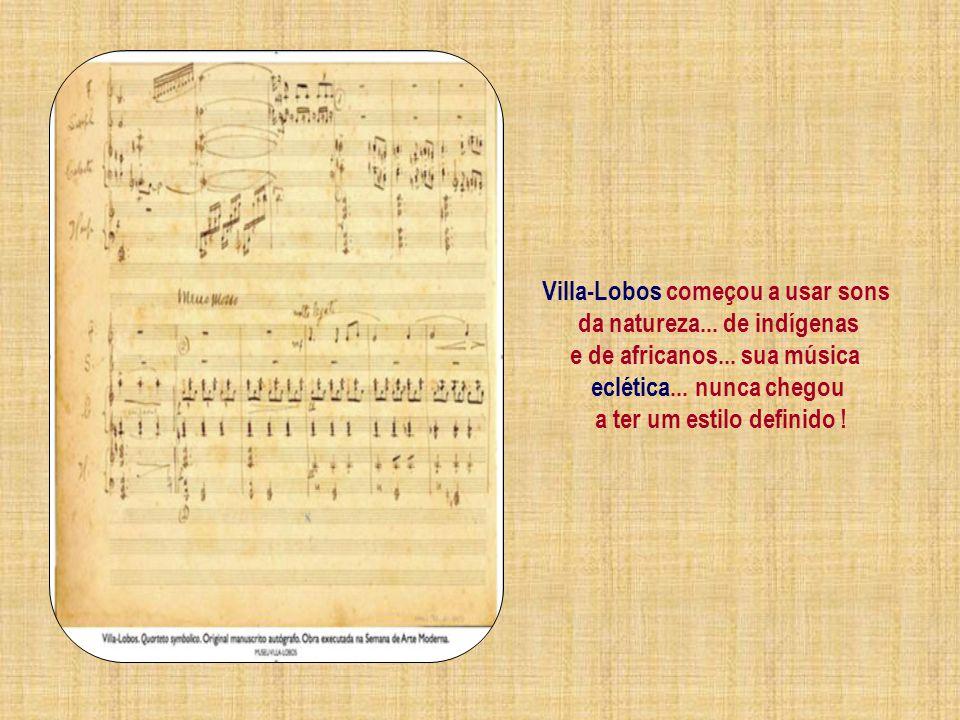 Villa-Lobos começou a usar sons da natureza... de indígenas