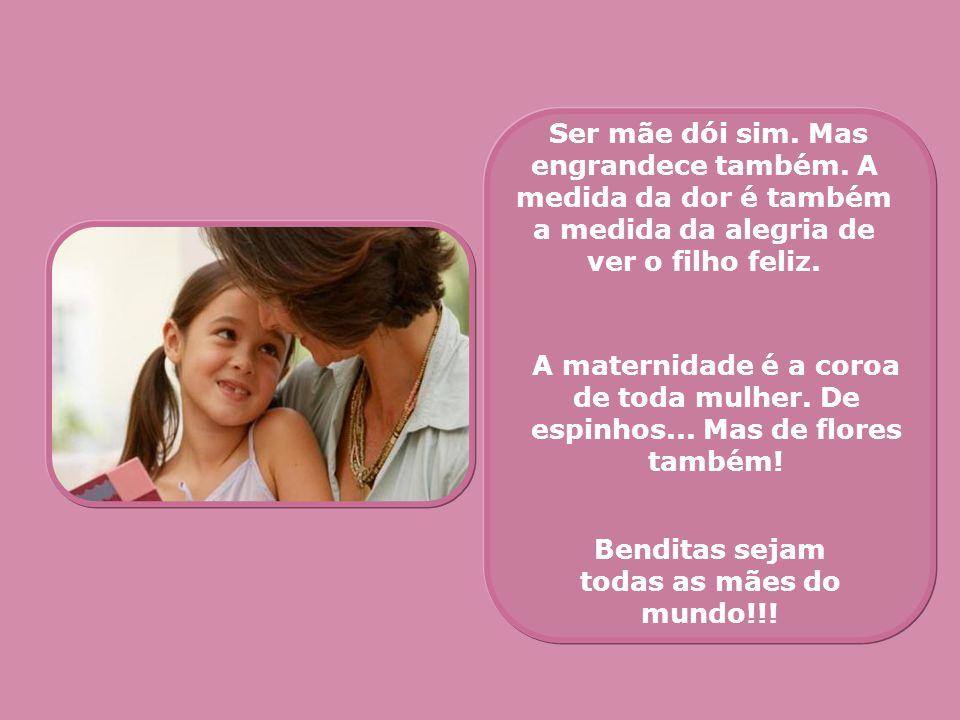 Benditas sejam todas as mães do mundo!!!