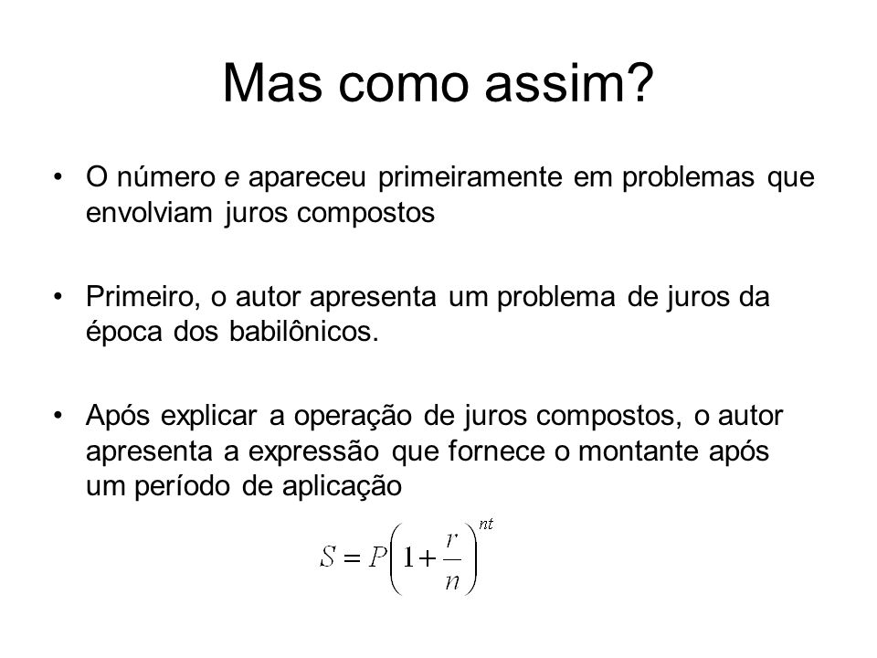 Mas como assim O número e apareceu primeiramente em problemas que envolviam juros compostos.