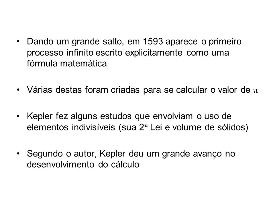 Dando um grande salto, em 1593 aparece o primeiro processo infinito escrito explicitamente como uma fórmula matemática
