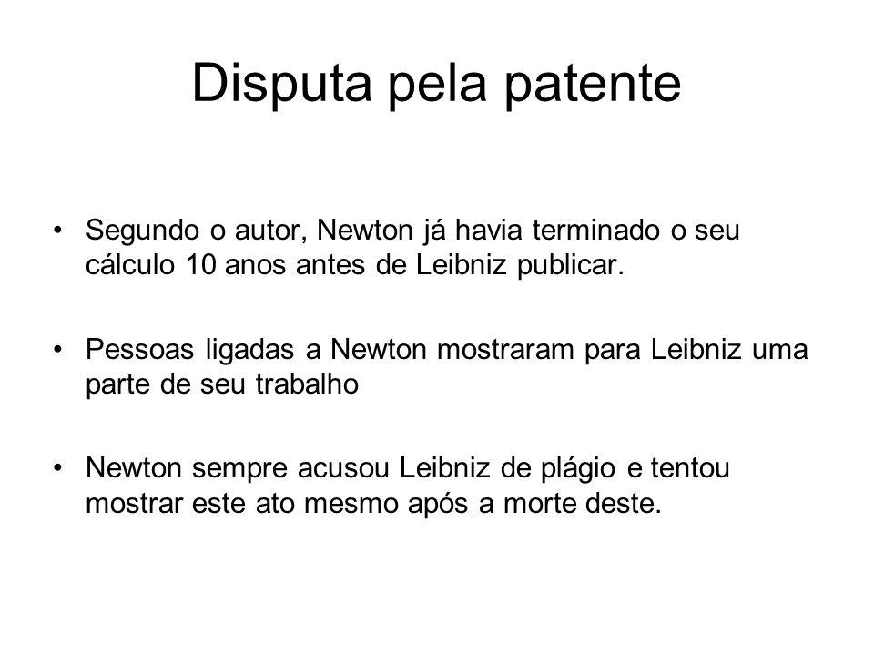 Disputa pela patente Segundo o autor, Newton já havia terminado o seu cálculo 10 anos antes de Leibniz publicar.