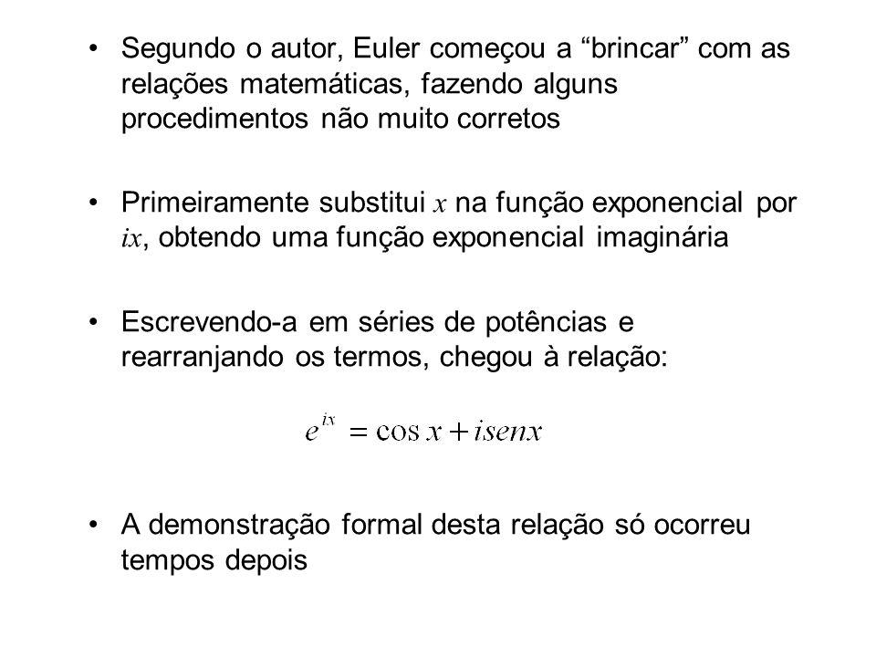 Segundo o autor, Euler começou a brincar com as relações matemáticas, fazendo alguns procedimentos não muito corretos