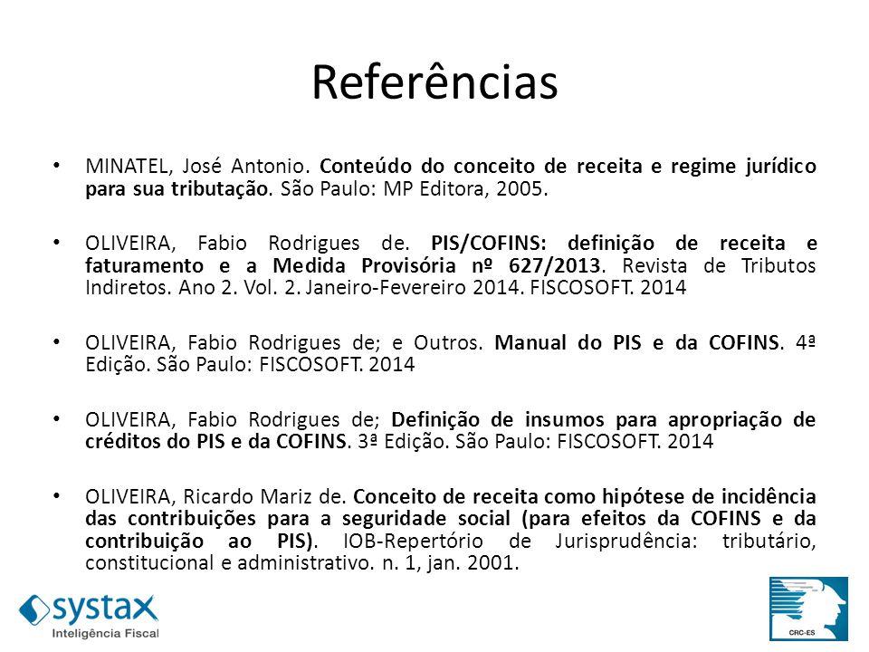 Referências MINATEL, José Antonio. Conteúdo do conceito de receita e regime jurídico para sua tributação. São Paulo: MP Editora, 2005.