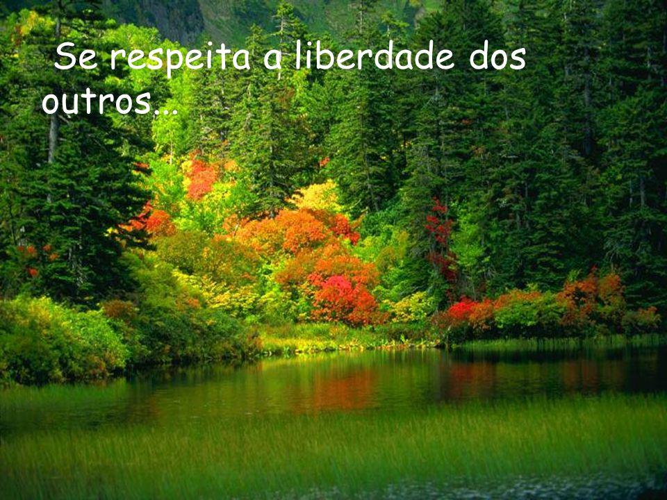 Se respeita a liberdade dos outros...
