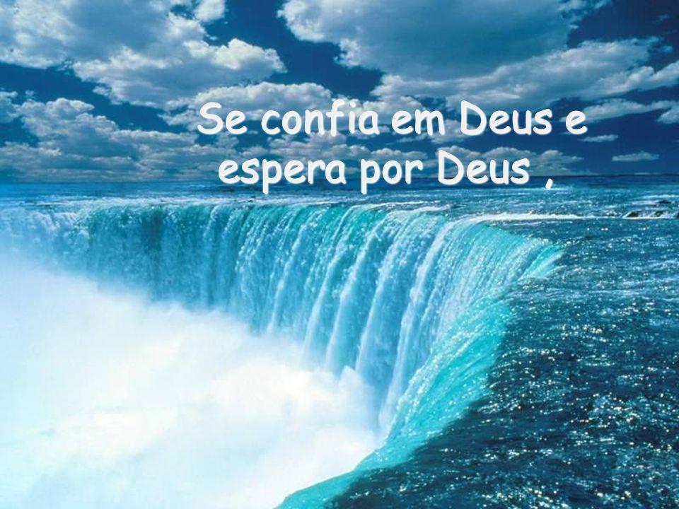 Se confia em Deus e espera por Deus ,