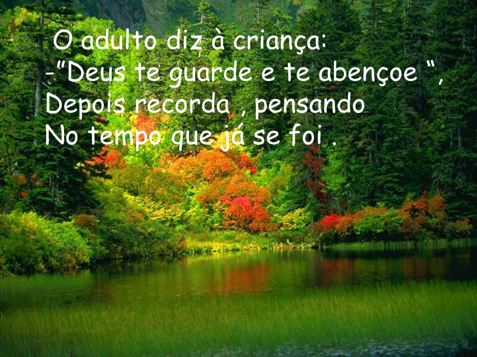 O adulto diz à criança: - Deus te guarde e te abençoe , Depois recorda , pensando.