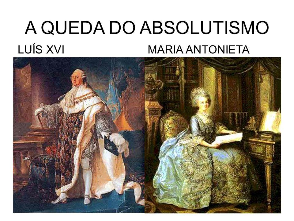 A QUEDA DO ABSOLUTISMO LUÍS XVI MARIA ANTONIETA