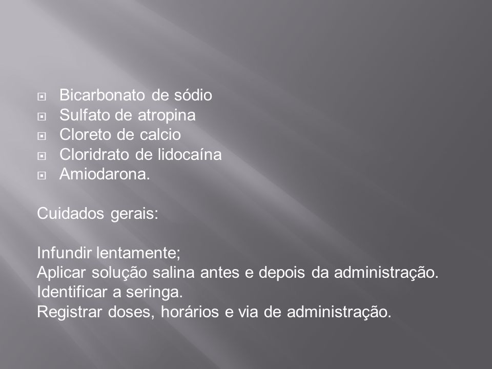 Bicarbonato de sódio Sulfato de atropina. Cloreto de calcio. Cloridrato de lidocaína. Amiodarona.